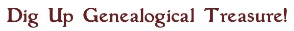 Dig Up Genealogical Treasure!